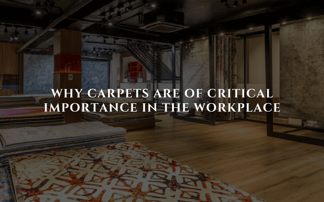 Why Carpets are of Critical Importance in the Workplace
